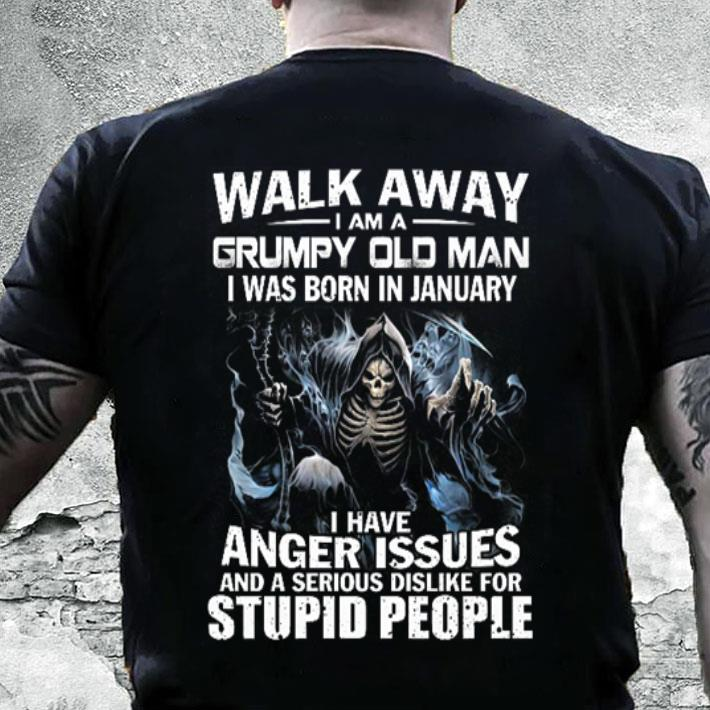 The Death Walk away i am a grumpy old man i was born in january shirt