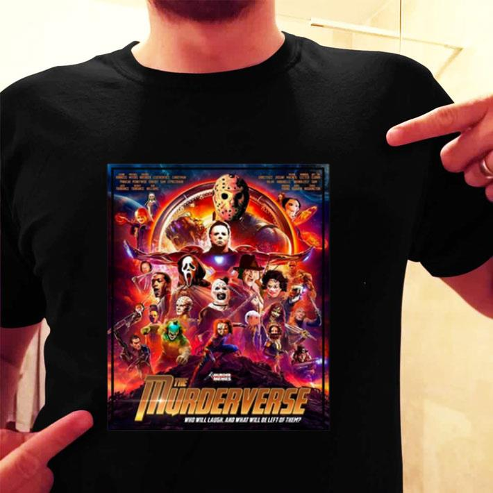 The Murderverse who will laugh and what will be left of them shirt