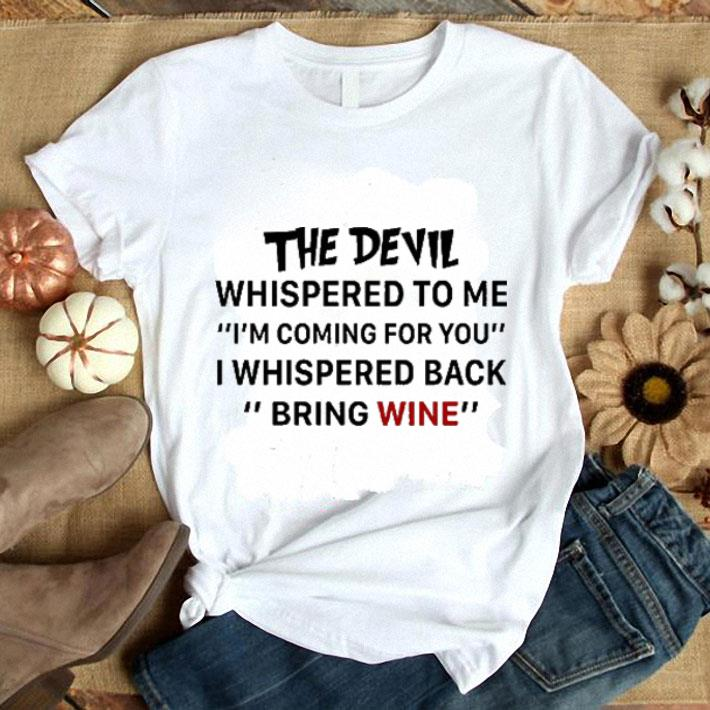 The devil whispered to me i'm coming for you bring wine shirt