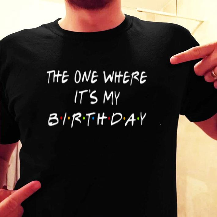The one where it's my birthday Friends Tv Show shirt