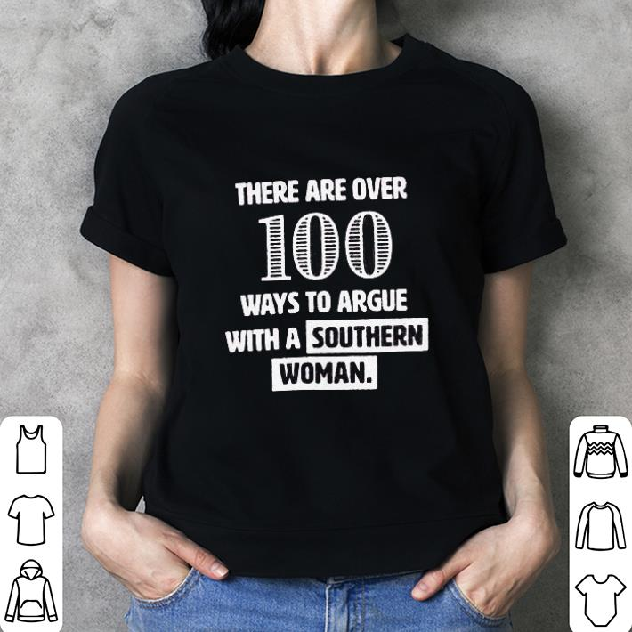 There are over 100 ways to argue with a southern woman shirt 3