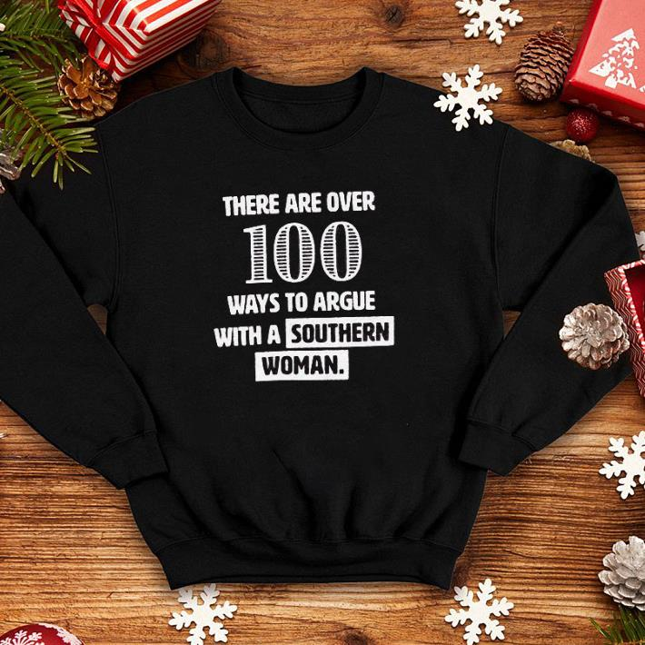 There are over 100 ways to argue with a southern woman shirt