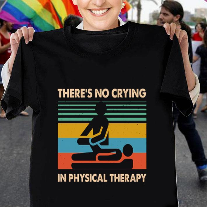 There's no crying in physical therapy vintage shirt