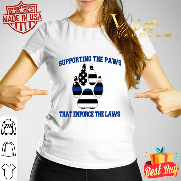 Thin Blue Line supporting the paws that enforce the laws shirt