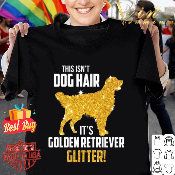 This Isn't Dog Hair It's Golden Retriever Glitter shirt