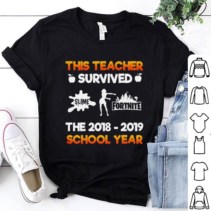 This Teacher Survived Slime Fortnite the 2018-2019 school year shirt 1