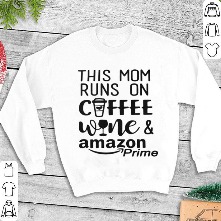 This mom runs on coffee wine and amazon prime shirt 1