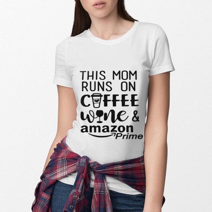 This mom runs on coffee wine and amazon prime shirt 3