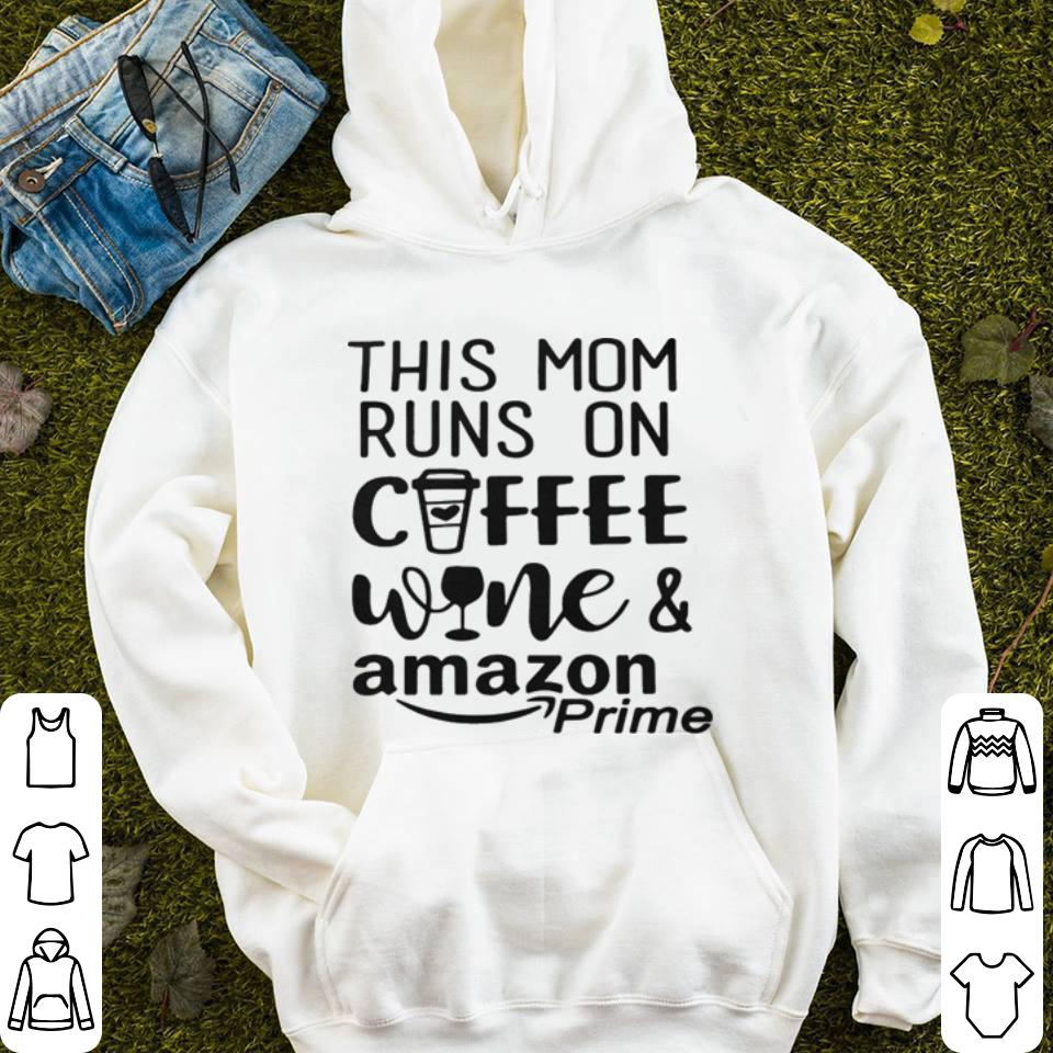 This mom runs on coffee wine and amazon prime shirt