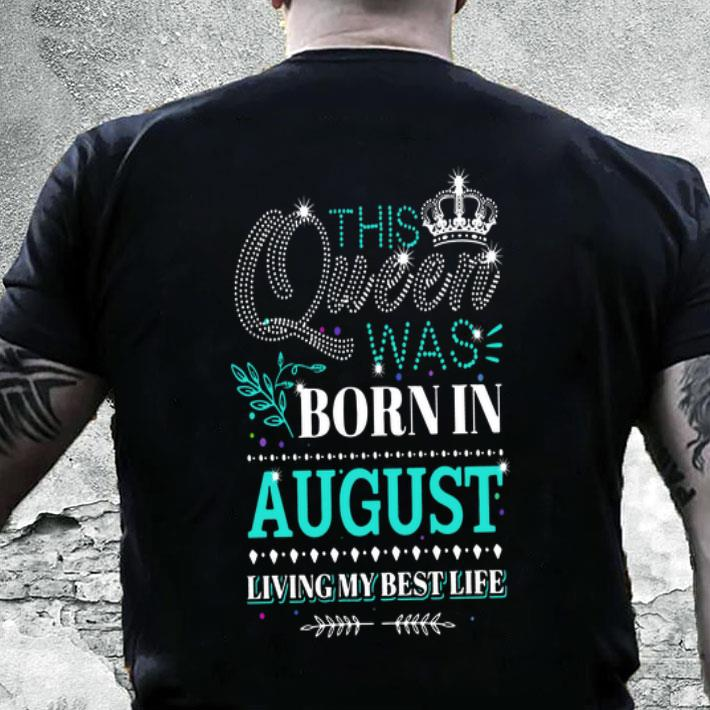 4ebe3ceb4 This queen was born in august living my best life shirt, hoodie, sweater,  longsleeve t-shirt