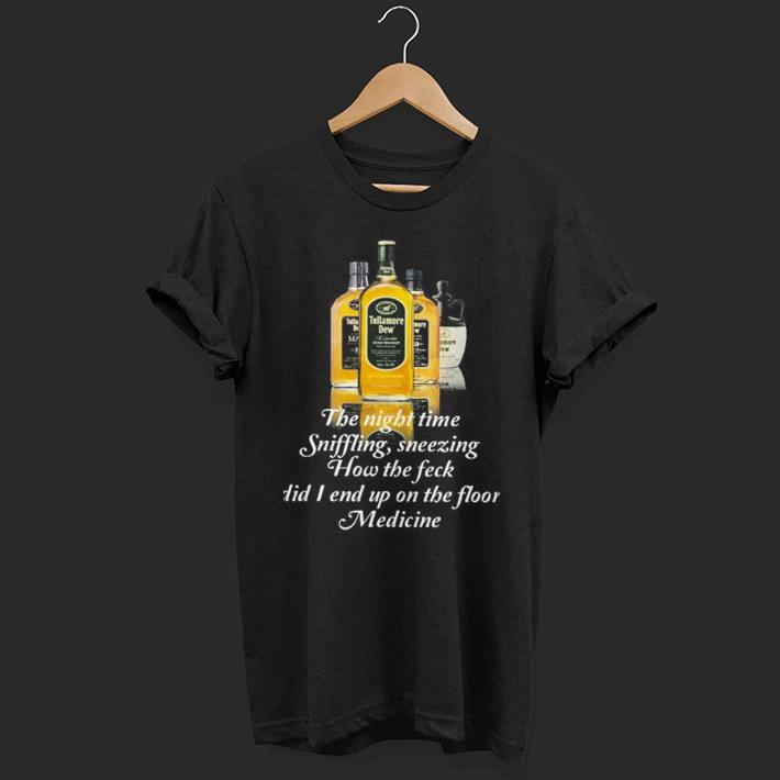 Tullamore Dew The Night Time Sniffling Sneezing How The Feck Did I End Up On The Floor Medicine shirt 1