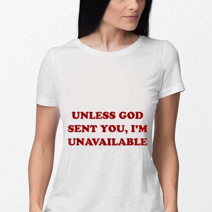 Unless god sent you i'm unavailable shirt 3