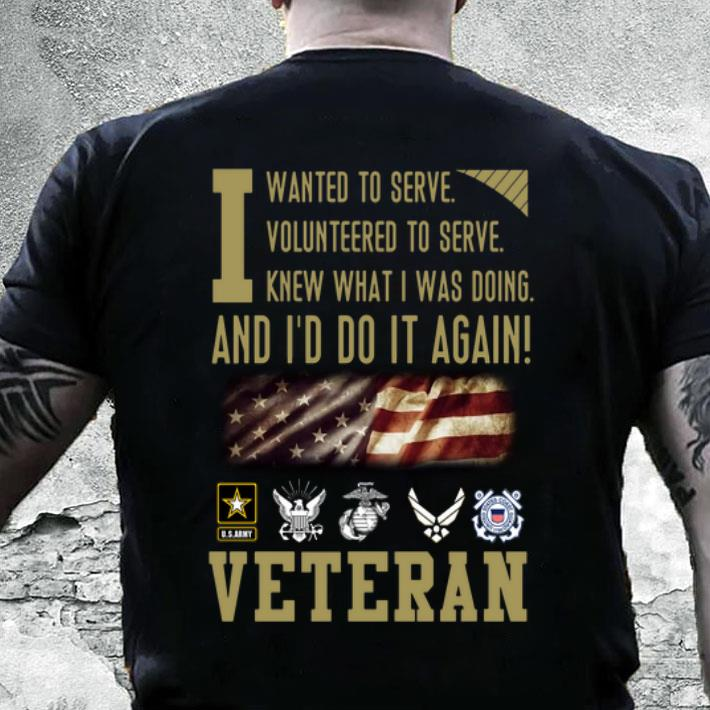 790489861 Veteran i wanted to serve i volunteered to serve i knew what i was doing  shirt, hoodie, sweater, longsleeve t-shirt