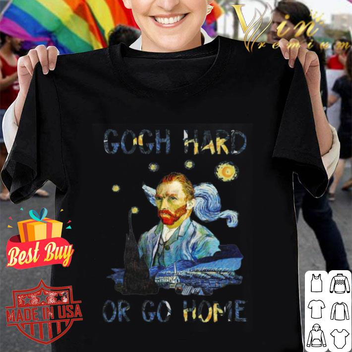 Vincent van Gogh Hard or Go Home shirt