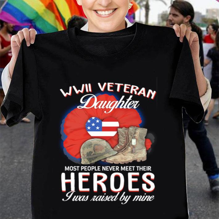 WWII Veteran daughter most people never meet their heroes shirt