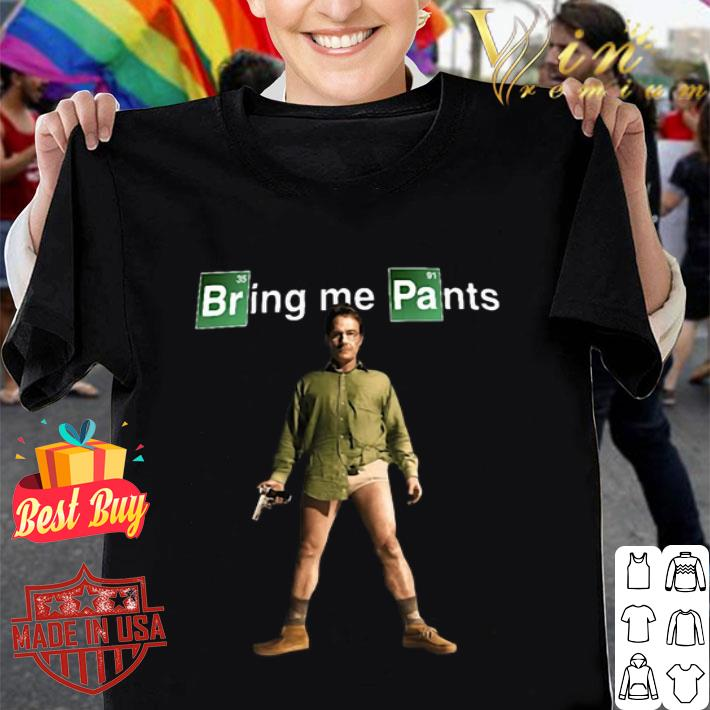 Walter White Bring me Pants Breaking Bad shirt