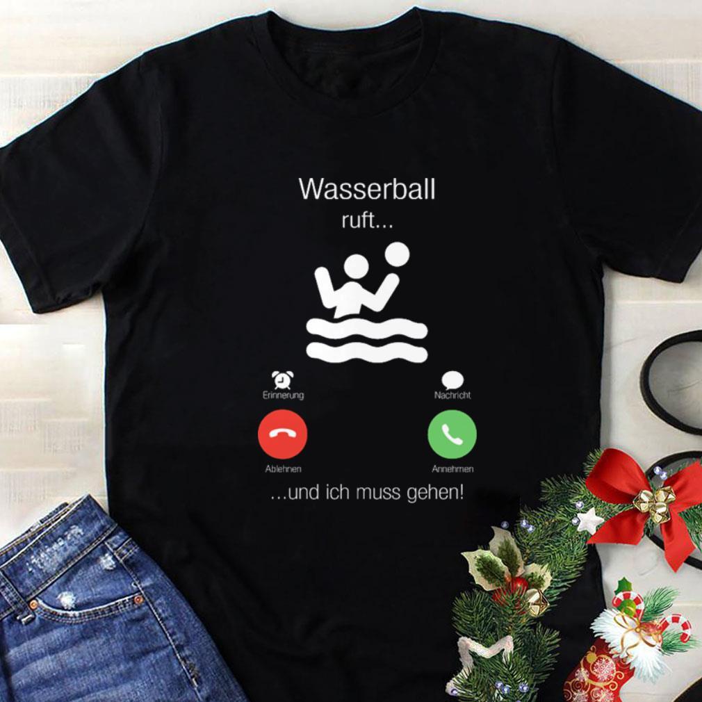 Wasserball ruft und ich muss gehen shirt