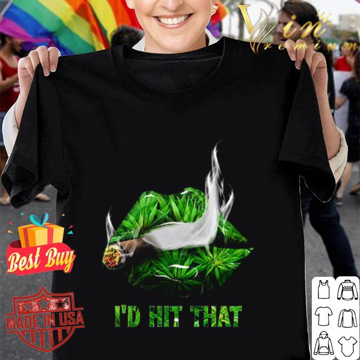 Weed Cannabis Lips I'd Hit That shirt