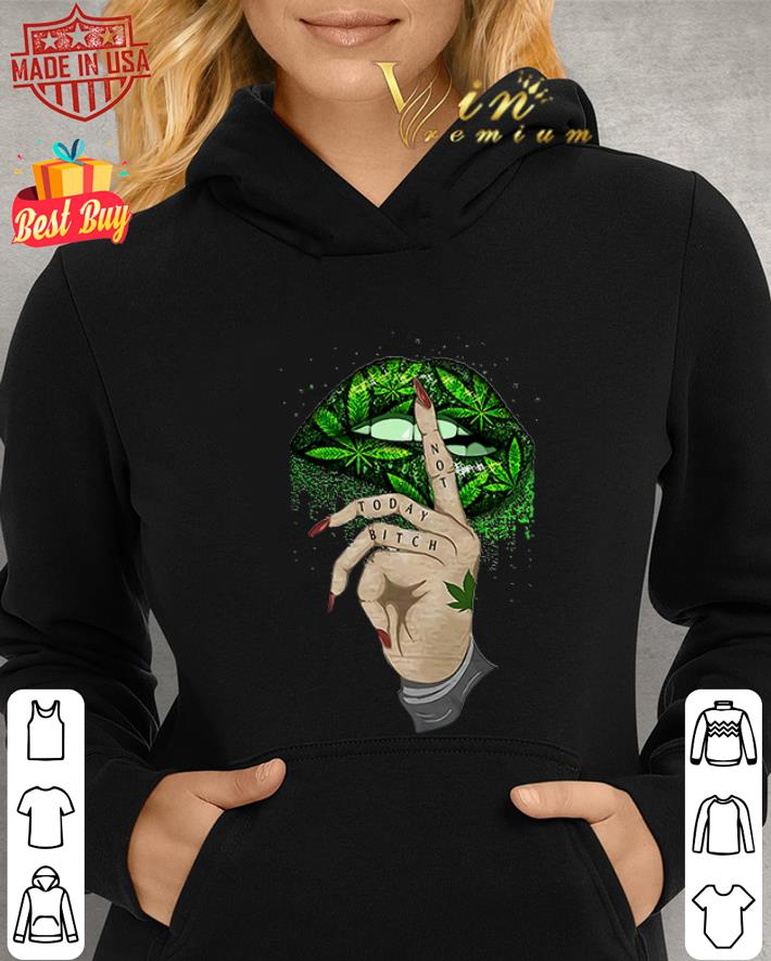 Weed Cannabis lips not today bitch shirt 2