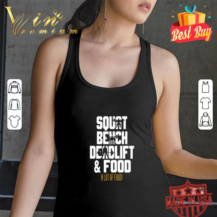 Weight lifting squat bench deadlift & food a lot of food shirt