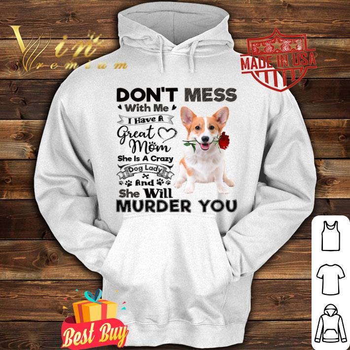 Welsh Corgi don't mess with me i have a great mom a crazy dog shirt