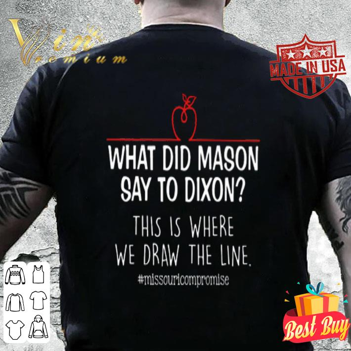 What did mason say to dixon this is where we draw the line shirt