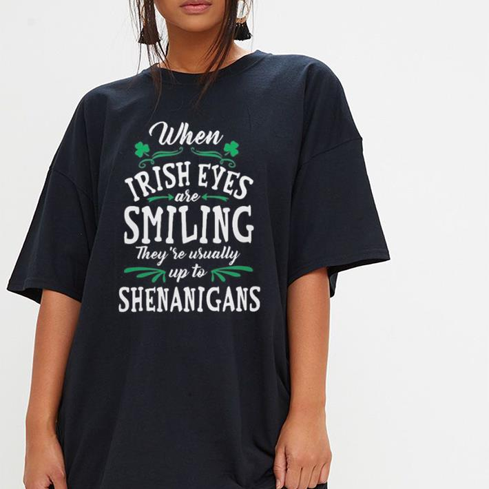 When Irish Eyes Are Smiling They're Usually Up To Shenanigans shirt 3