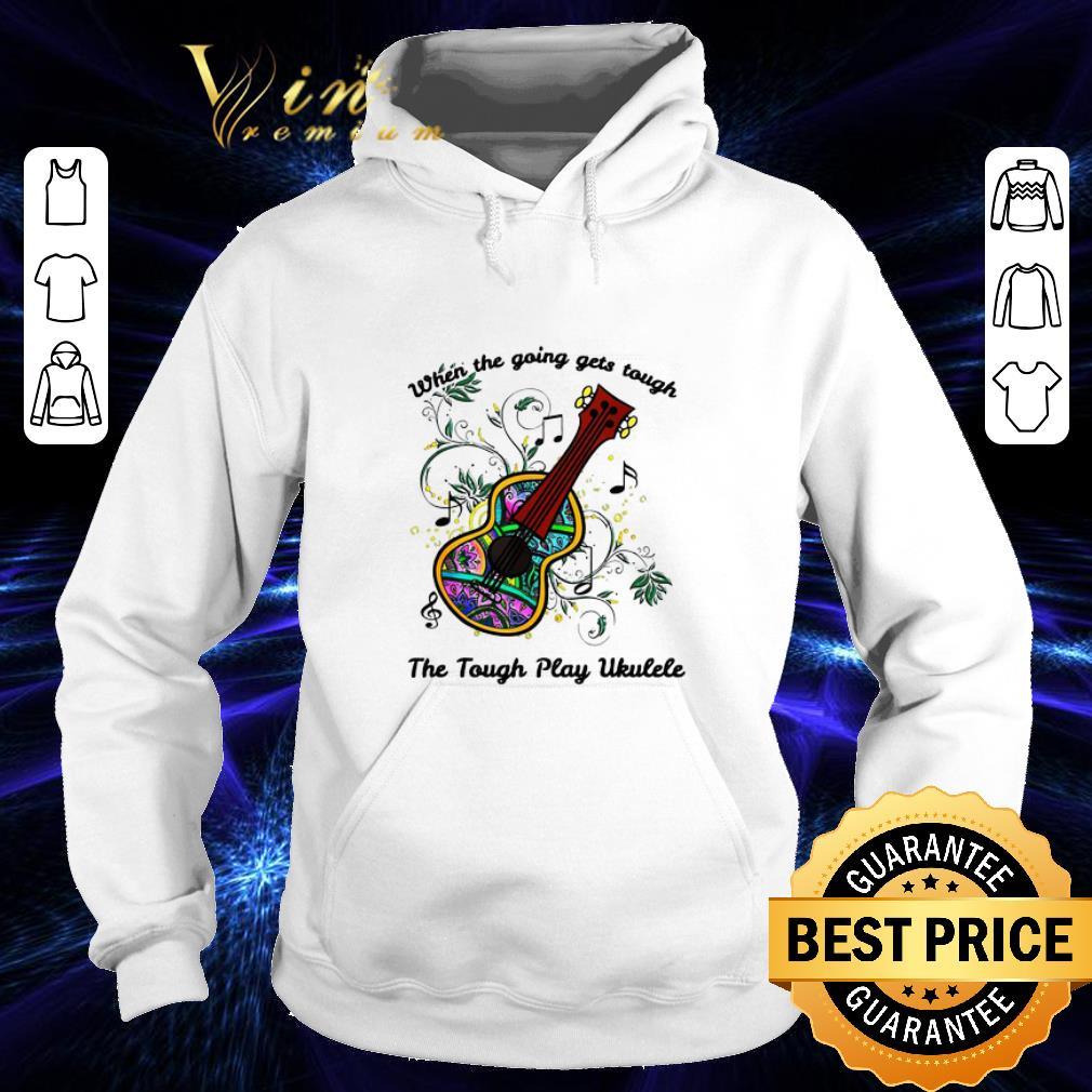 When the going gets tough the tough play ukulele soprano shirt
