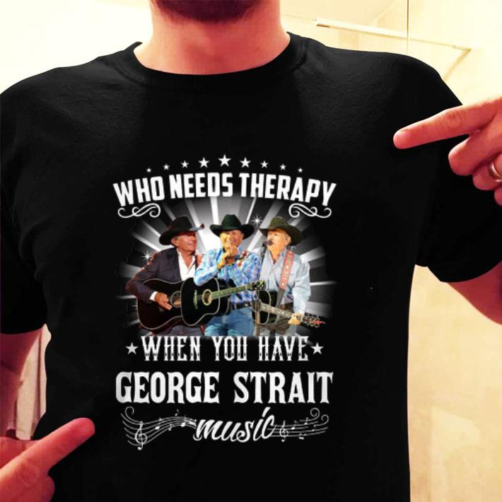 Who needs therapy when you have George Strait music shirt