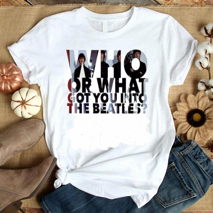Who or what got you into The Beatles shirt