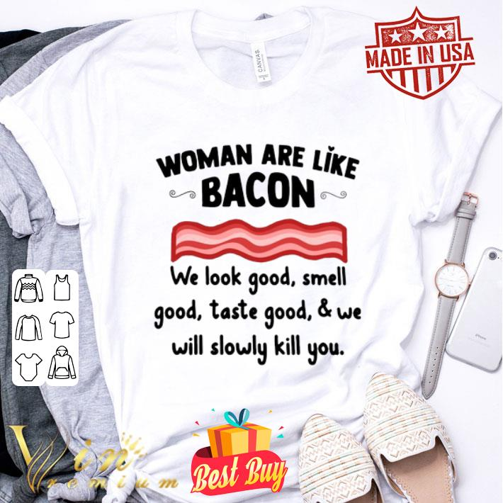 Woman are like bacon we look good smell good taste goof shirt