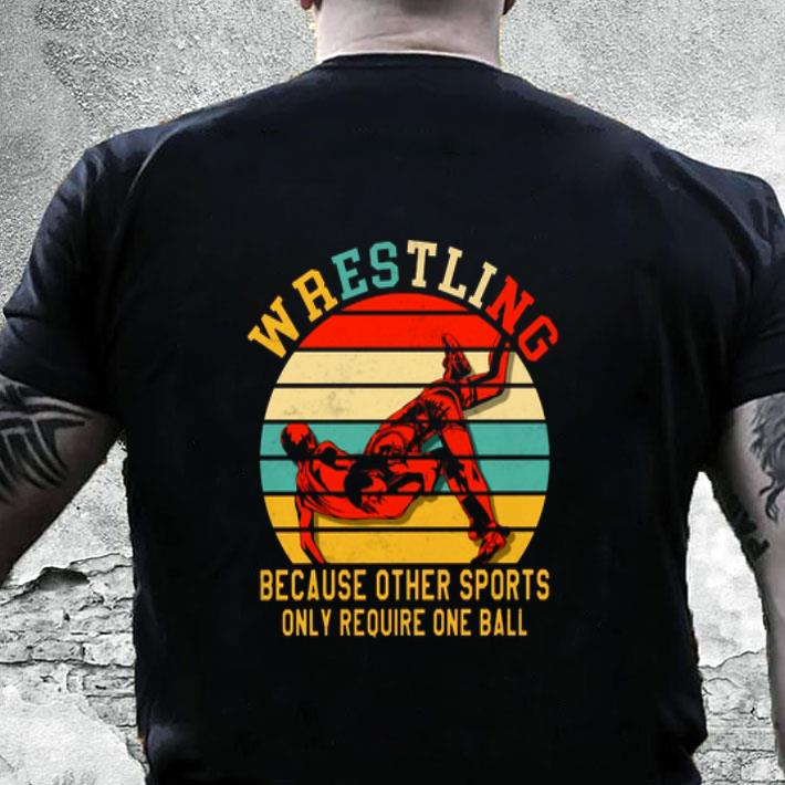 Wrestling because other sports only require one ball vintage shirt