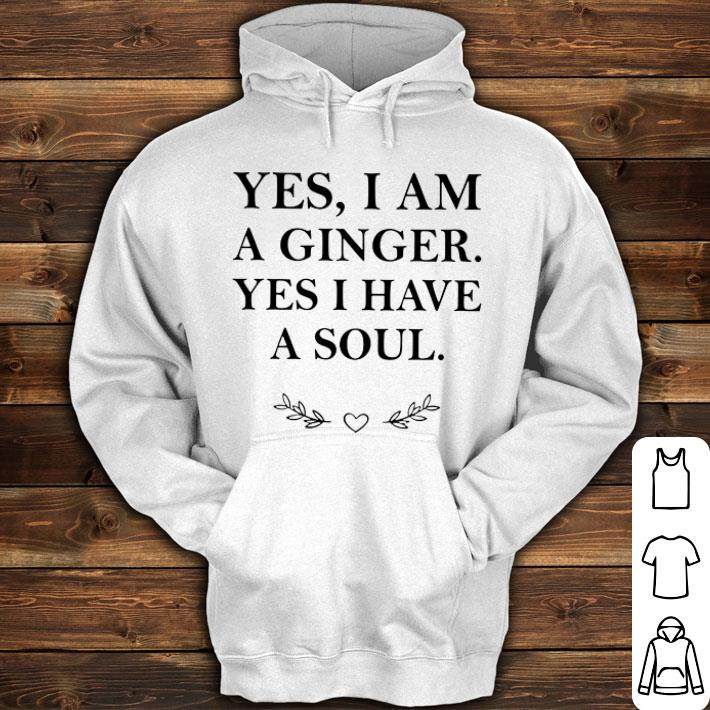 Yes i am a ginger yes i have a soul shirt