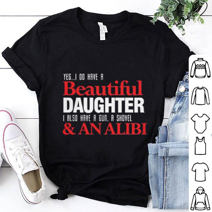 Yes i do have a beautiful daughter i also have a gun a shovel shirt