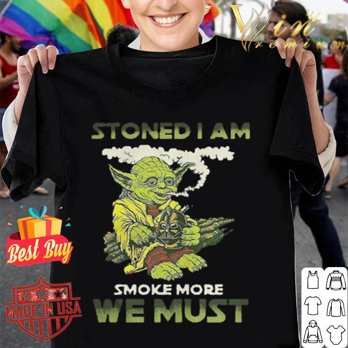 Yoda stoned i am smoke more we must shirt