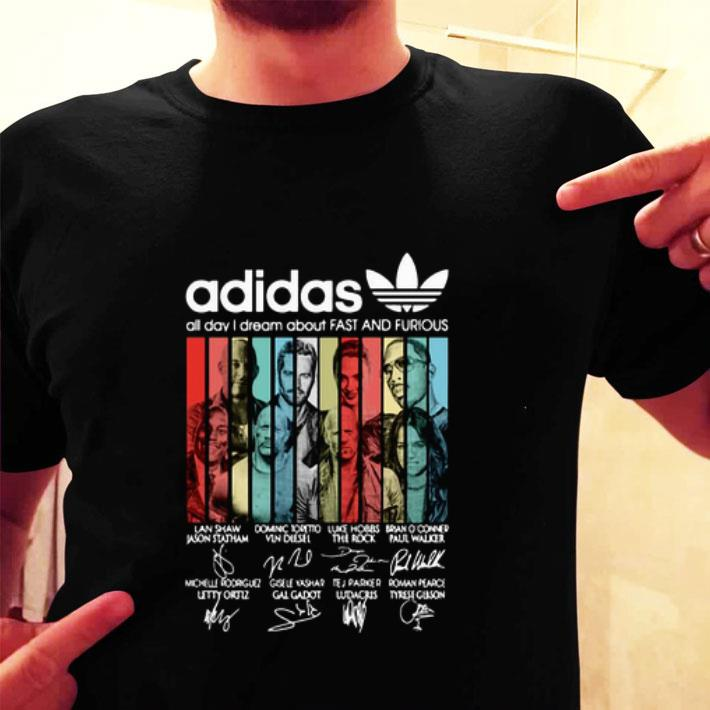 adidas all day i dream about Fast And Furious signatures shirt