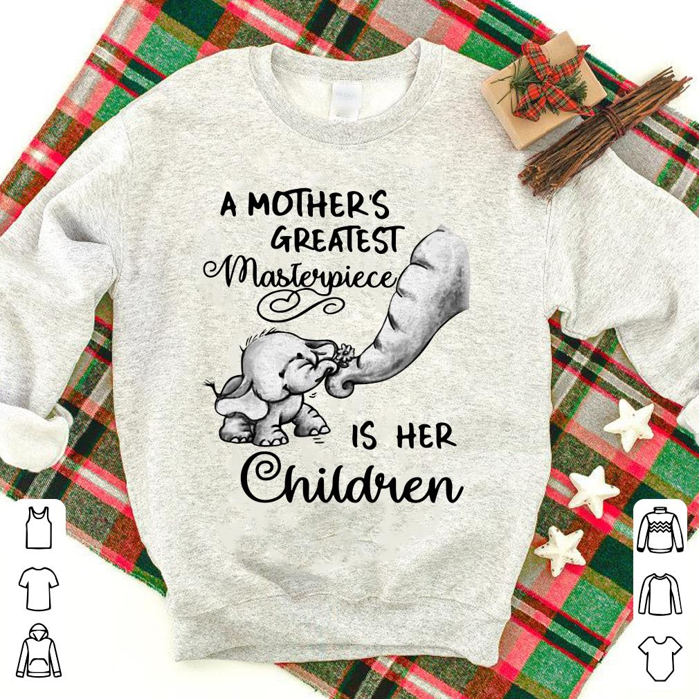 ac879f39ddbc Baby Elephant a mother s greatest masterpiece is her children shirt ...