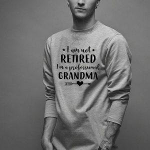 I'm Not Retired I'm a Professional Grandma shirt