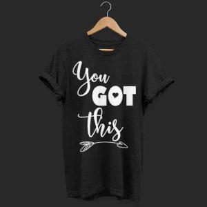 Motivational Teacher You Got This shirt