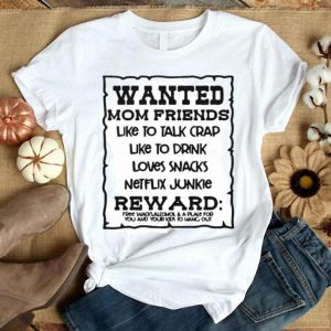 Wanted mom friends like to talk crap like to drink loves snacks shirt