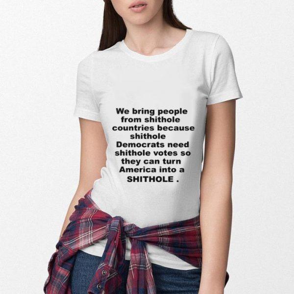 We bring people from shithole countries because shithole democrats shirt