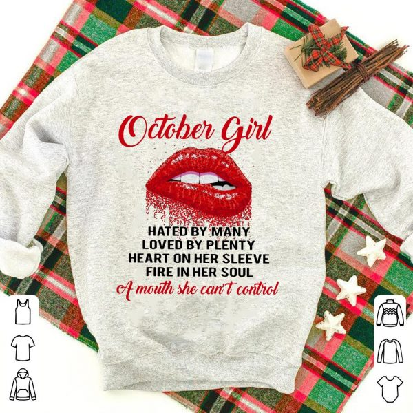 October girl hated by many loved by plenty heart on sleeve fire in soul mouth can't control sexy lips shirt