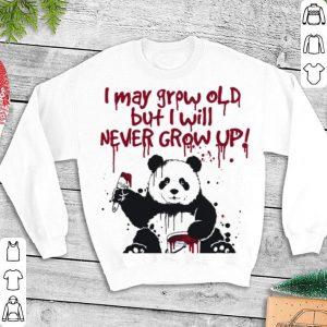 Panda i may grow old but i will never grow up shirt