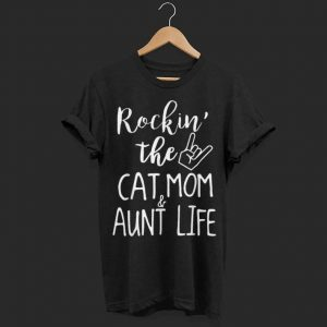 Rockin' The Cat Mom And Aunt Life  shirt