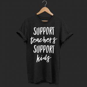 Support Teachers Support Kids  shirt