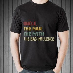 Uncle the Man the Myth the Bad Influence Retro Vintage shirt