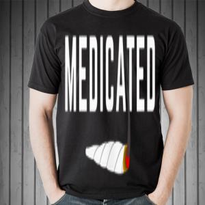 Medicated Weed Cannabis Marijuana shirt