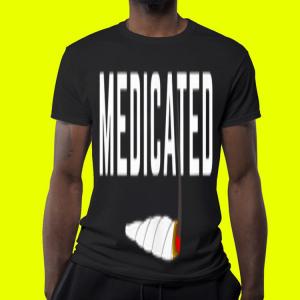 Medicated Weed Cannabis Marijuana shirt 3