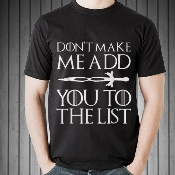 Don't Make Me Add You To List Medieval Game Of Throne Style shirt