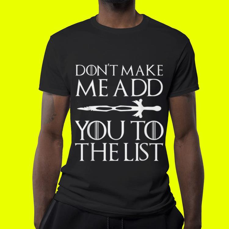 Don t Make Me Add You To List Medieval Game Of Throne Style shirt 4 - Don't Make Me Add You To List Medieval Game Of Throne Style shirt